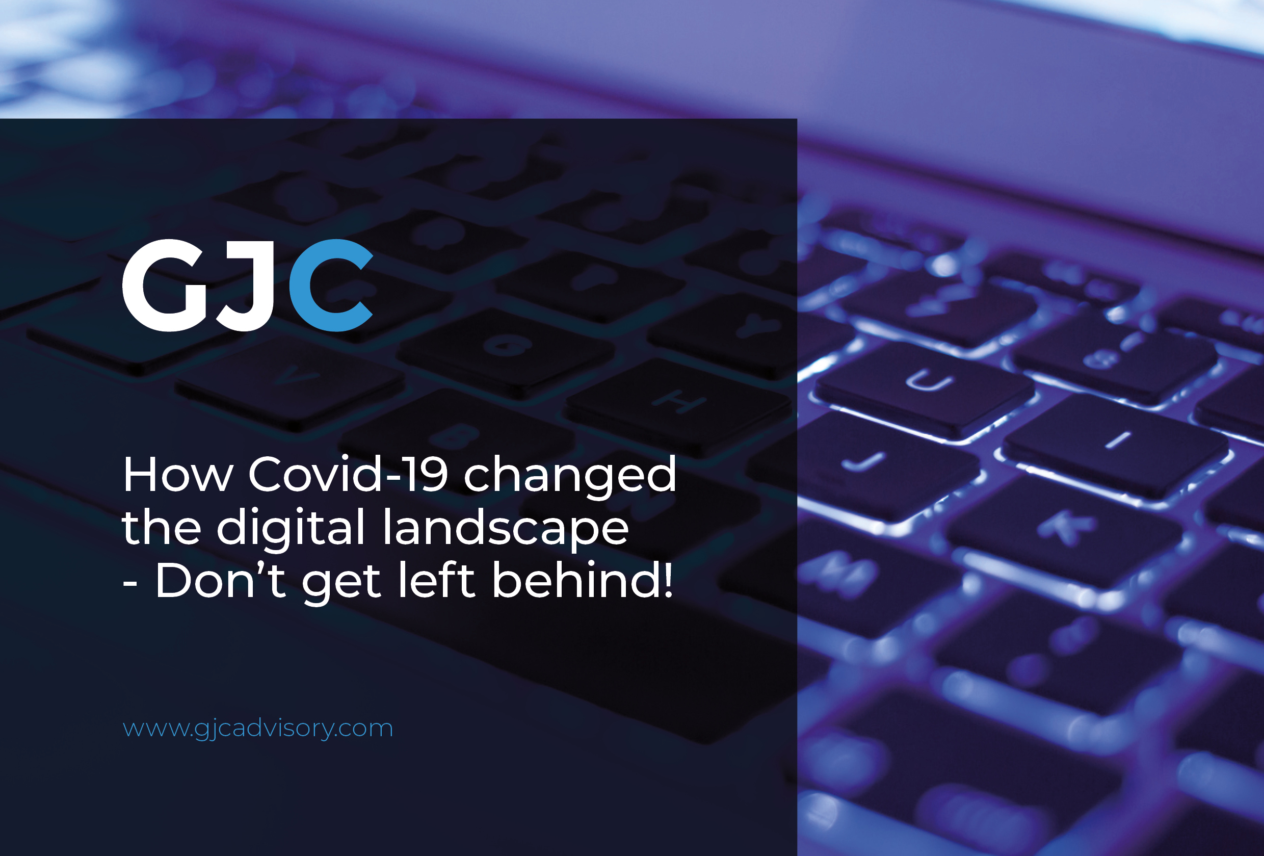 How Covid-19 changed the digital landscape – Don't get left behind!