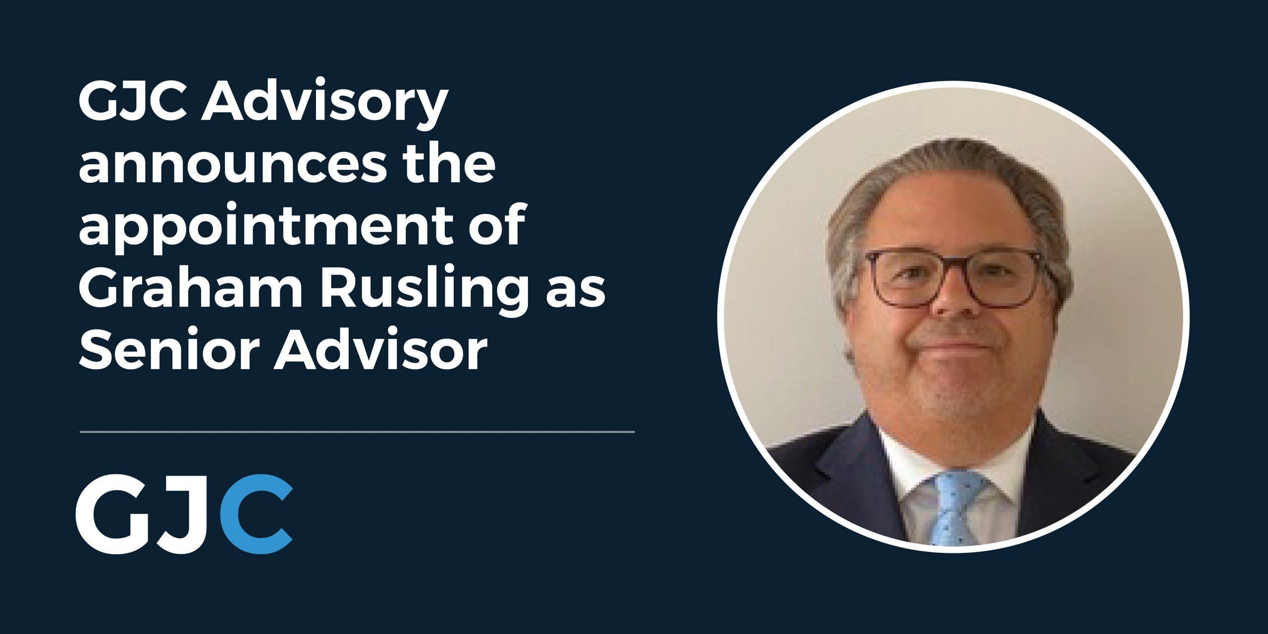 GJC Advisory announces the appointment of Graham Rusling as Senior Advisor
